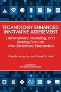 Technology Enhanced Innovative Assessment: Development, Modeling, and Scoring From an Interdisciplinary Perspective