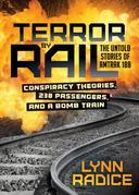 Terror by Rail: Conspiracy Theories, 238 Passengers, and a Bomb Train-the Untold Stories of Amtrak 188