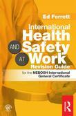International Health & Safety at Work Revision Guide: For the Nebosh International General Certificat