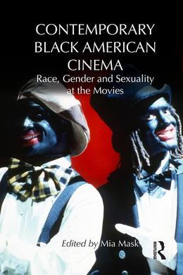 Contemporary Black American Cinema: Race, Gender and Sexuality at the Movies