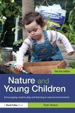 Nature and Young Children: Encouraging Creative Play and Learning in Natural Environments