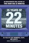 25 Years of 22 Minutes: An Unauthorizedl Oral History of This Hour Has 22 Minutes, As Told by Cast Members, Staff, and Guests