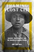 Framing a Lost City: Science, Photography, and the Making of Machu Picchu