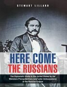 Here Come the Russians: The Diplomatic Visits to the United States By the Ministers Plenipotentiary (and Later Ambassadors) of the Russian Empire