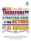 So Therefore...: A Practical Guide For Actors