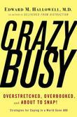 CrazyBusy: Overstretched, Overbooked, and About to Snap! Strategies for Handling Your Fast- Paced Life