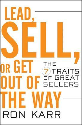 Lead, Sell, or Get Out of the Way: The 7 Traits of Great Sellers