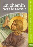 En chemin vers le Messie - Cahier Jeune - collège 1: collection Il est le Chemin, la Vérité, la Vie