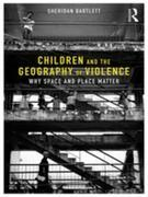 Children and the Geography of Violence: Why Space and Place Matter
