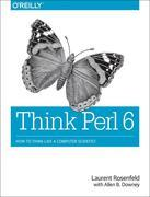 Think Perl 6: How to Think Like a Computer Scientist