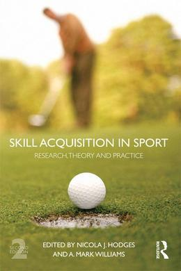 Skill Acquisition in Sport: Research, Theory and Practice