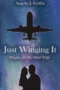 Just Winging It: Prayers for My Pilot Wife