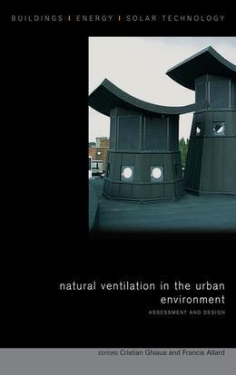 Natural Ventilation in the Urban Environment: Assessment and Design
