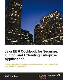 Java EE6 Cookbook for Securing, Tuning, and Extending Enterprise Applications