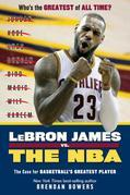 LeBron James vs. the NBA: The Case for the NBA's Greatest Player