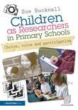 Children as Researchers in Primary Schools: Choice, Voice and Participation