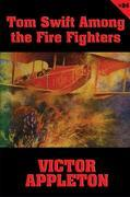 Tom Swift #24: Tom Swift Among the Fire Fighters: Battling with Flames in the Air