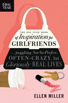 The One Year Book of Inspiration for Girlfriends: Juggling Not-So-Perfect, Often-Crazy, But Gloriously Real Lives