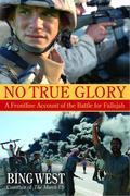 No True Glory: Fallujah and the Struggle in Iraq: A Frontline Account
