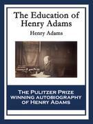 The Education of Henry Adams: With linked Table of Contents