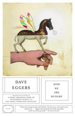 How We Are Hungry: Stories by Dave Eggers