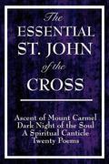 The Essential St. John of the Cross: Ascent of Mount Carmel; Dark Night of the Soul; A Spiritual Canticle of the Soul and the Bridegroom Christ; Twent