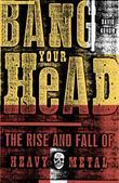 Bang Your Head: The Rise and Fall of Heavy Metal