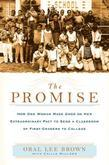 The Promise: How One Woman Made Good on Her Extraordinary Pact to Send a Classroom of 1st Gra ders to College