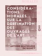 Considérations morales sur la destination des ouvrages de l'art