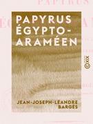 Papyrus égypto-araméen - Appartenant au musée égyptien du Louvre, expliqué et analysé pour la première fois