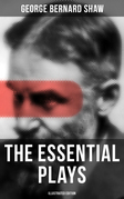 The Essential Plays of George Bernard Shaw (Illustrated Edition)