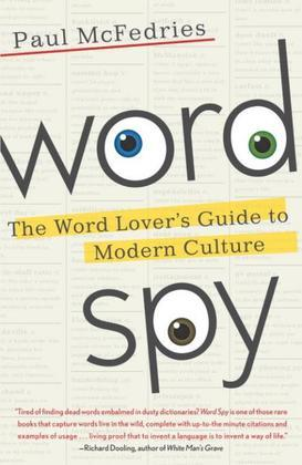 Word Spy: The Word Lover's Guide to Modern Culture
