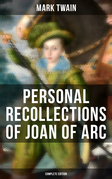 Personal Recollections of Joan of Arc (Complete Edition)