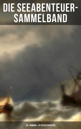 Die Seeabenteuer-Sammelband: 50+ Romane & 70 Seegeschichten