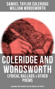 COLERIDGE AND WORDSWORTH: Lyrical Ballads & Other Poems (Including their Thoughts on the Principles of Poetry)