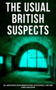 THE USUAL BRITISH SUSPECTS: 350+ Quintessential British Murder Mysteries, Detective Novels & True Crime Stories in One Edition