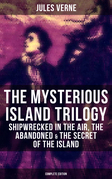 The Mysterious Island Trilogy: Shipwrecked in the Air, The Abandoned & The Secret of the Island (Complete Edition)