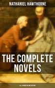 The Complete Novels of Nathaniel Hawthorne - All 8 Books in One Edition