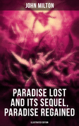 Paradise Lost and Its Sequel, Paradise Regained (Illustrated Edition)
