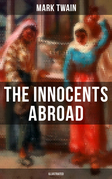 The Innocents Abroad (Illustrated)