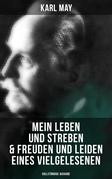Mein Leben und Streben & Freuden und Leiden eines Vielgelesenen (Vollständige Ausgabe)