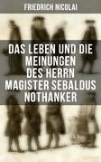 Das Leben und die Meinungen des Herrn Magister Sebaldus Nothanker (Vollständige Ausgabe)