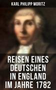 Reisen eines Deutschen in England im Jahre 1782 (Vollständige Ausgabe)