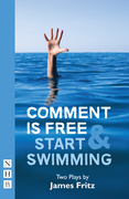 Comment is Free & Start Swimming (NHB Modern Plays)