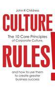 Culture Rules!: The 10 Core Principles of Corporate Culture and How to Use Them to Create Greater Business Success