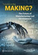 Trouble in the Making?: The Future of Manufacturing-Led Development