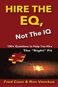 "Hire the EQ, Not the IQ: A 150+ Question Guide To Help You Hire  The ""Right"" Fit"