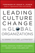 Leading Culture Change in Global Organizations: Aligning Culture and Strategy