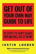 Get Out of Your Own Way Guide to Life: 10 Steps to Shift Gears, Dream Big, Do it Now!