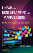 Linear and Non-Linear Video and TV Applications: Using IPv6 and IPv6 Multicast